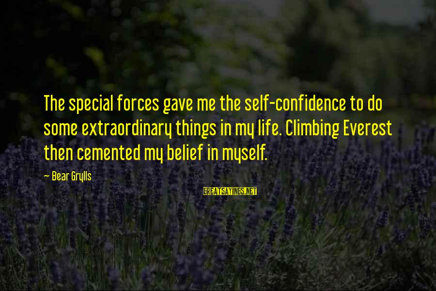 Myself Confidence Sayings By Bear Grylls: The special forces gave me the self-confidence to do some extraordinary things in my life.