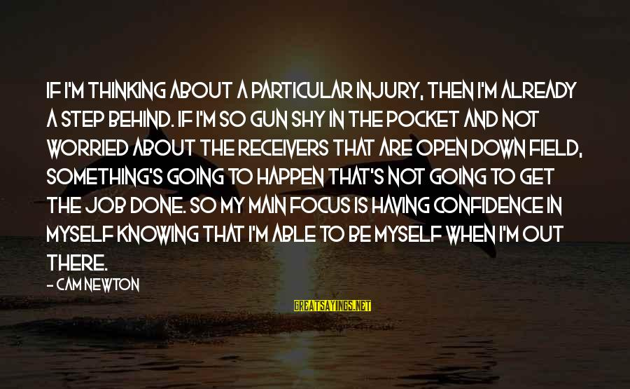 Myself Confidence Sayings By Cam Newton: If I'm thinking about a particular injury, then I'm already a step behind. If I'm