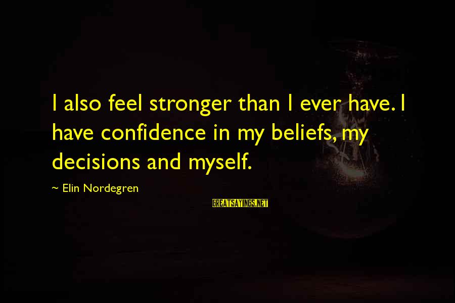 Myself Confidence Sayings By Elin Nordegren: I also feel stronger than I ever have. I have confidence in my beliefs, my