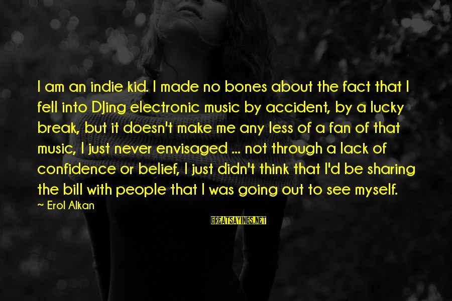 Myself Confidence Sayings By Erol Alkan: I am an indie kid. I made no bones about the fact that I fell