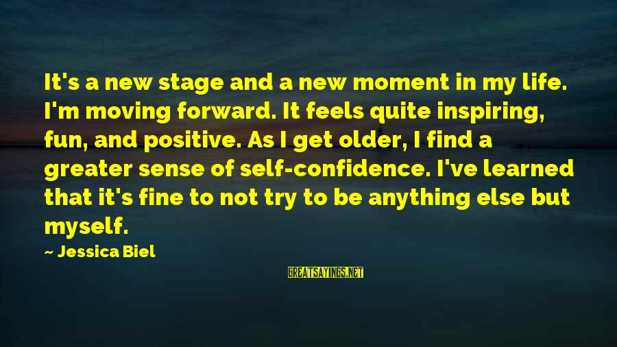 Myself Confidence Sayings By Jessica Biel: It's a new stage and a new moment in my life. I'm moving forward. It
