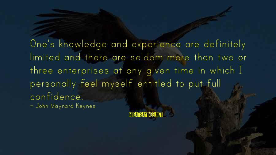 Myself Confidence Sayings By John Maynard Keynes: One's knowledge and experience are definitely limited and there are seldom more than two or