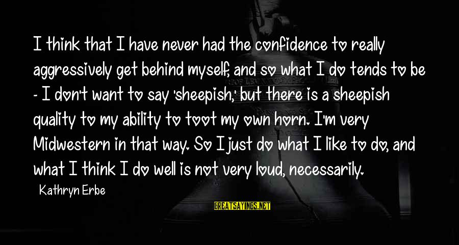 Myself Confidence Sayings By Kathryn Erbe: I think that I have never had the confidence to really aggressively get behind myself,