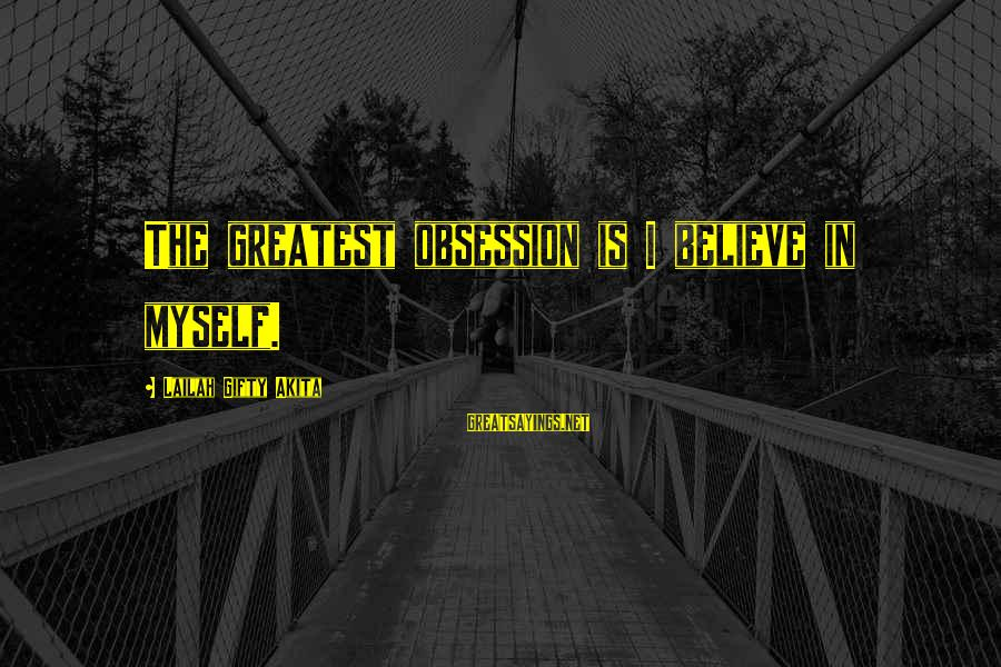 Myself Confidence Sayings By Lailah Gifty Akita: The greatest obsession is I believe in myself.
