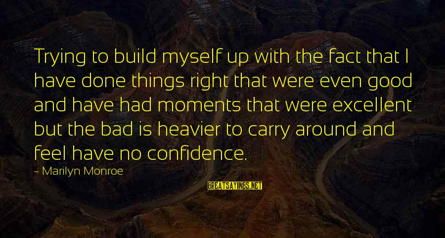 Myself Confidence Sayings By Marilyn Monroe: Trying to build myself up with the fact that I have done things right that