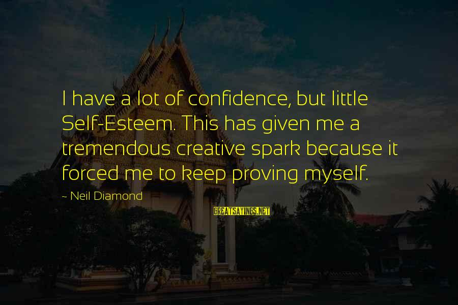 Myself Confidence Sayings By Neil Diamond: I have a lot of confidence, but little Self-Esteem. This has given me a tremendous