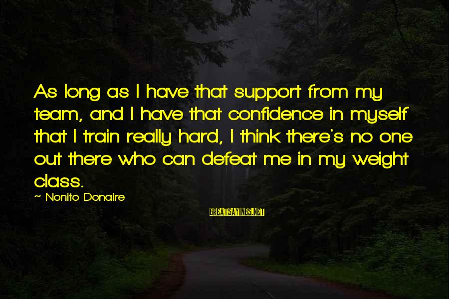 Myself Confidence Sayings By Nonito Donaire: As long as I have that support from my team, and I have that confidence