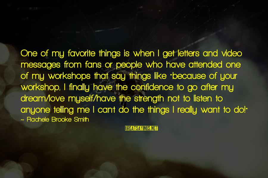 Myself Confidence Sayings By Rachele Brooke Smith: One of my favorite things is when I get letters and video messages from fans