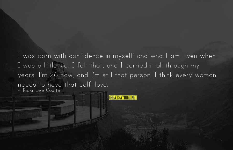 Myself Confidence Sayings By Ricki-Lee Coulter: I was born with confidence in myself and who I am. Even when I was