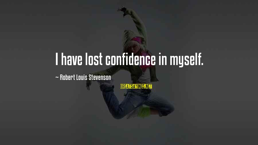 Myself Confidence Sayings By Robert Louis Stevenson: I have lost confidence in myself.