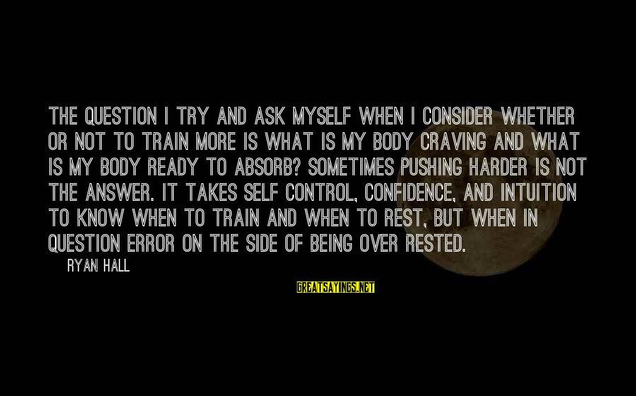 Myself Confidence Sayings By Ryan Hall: The question I try and ask myself when I consider whether or not to train