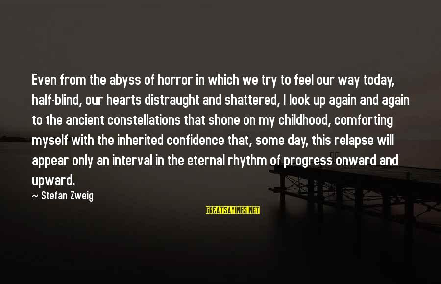 Myself Confidence Sayings By Stefan Zweig: Even from the abyss of horror in which we try to feel our way today,