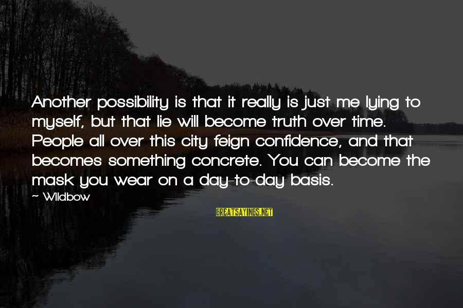 Myself Confidence Sayings By Wildbow: Another possibility is that it really is just me lying to myself, but that lie