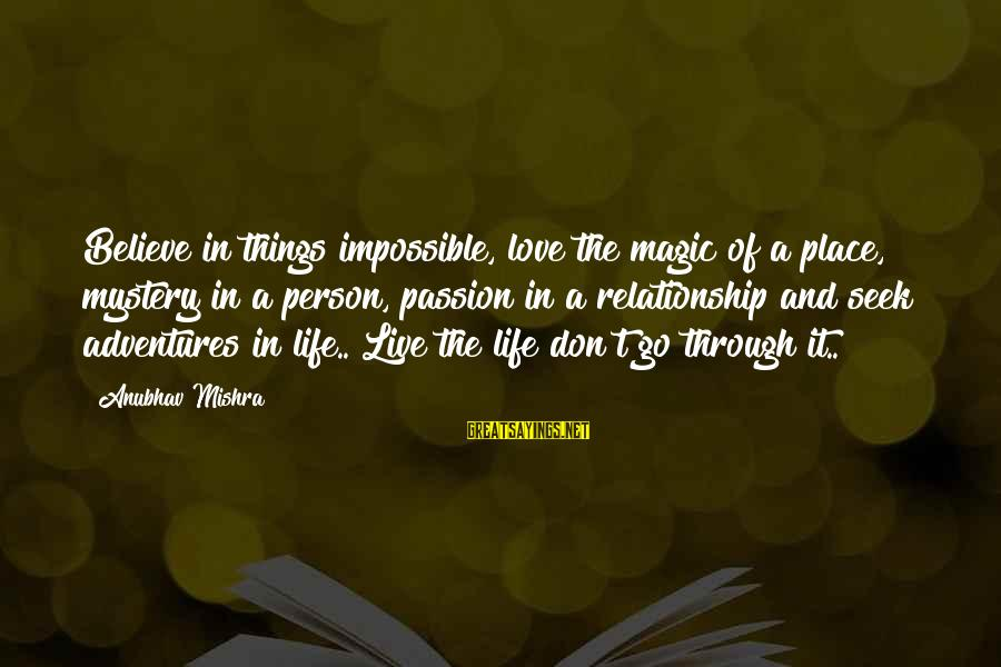 Mystery And Magic Sayings By Anubhav Mishra: Believe in things impossible, love the magic of a place, mystery in a person, passion