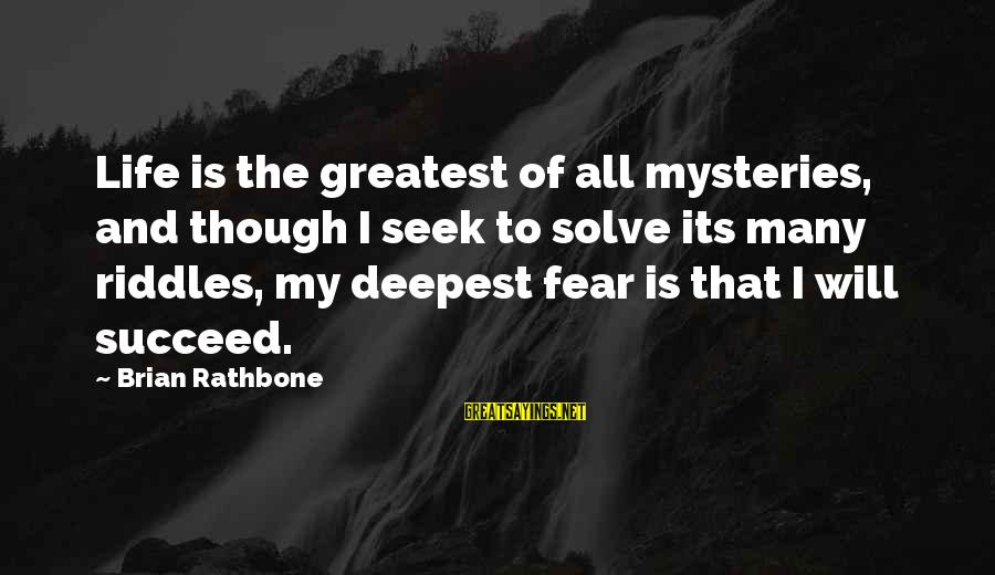 Mystery And Magic Sayings By Brian Rathbone: Life is the greatest of all mysteries, and though I seek to solve its many