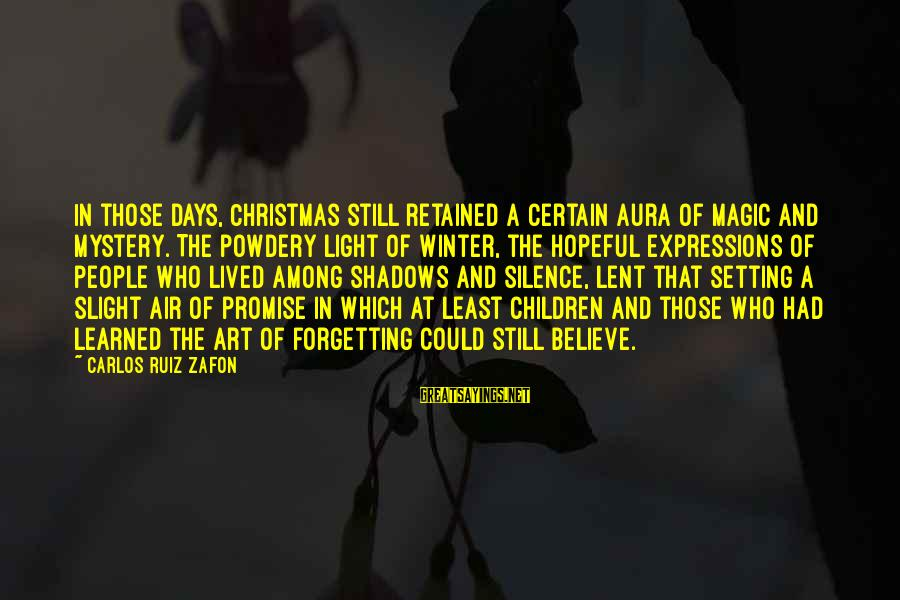 Mystery And Magic Sayings By Carlos Ruiz Zafon: In those days, Christmas still retained a certain aura of magic and mystery. The powdery