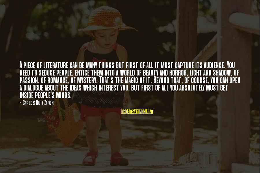 Mystery And Magic Sayings By Carlos Ruiz Zafon: A piece of literature can be many things but first of all it must capture