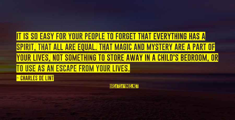 Mystery And Magic Sayings By Charles De Lint: It is so easy for your people to forget that everything has a spirit, that