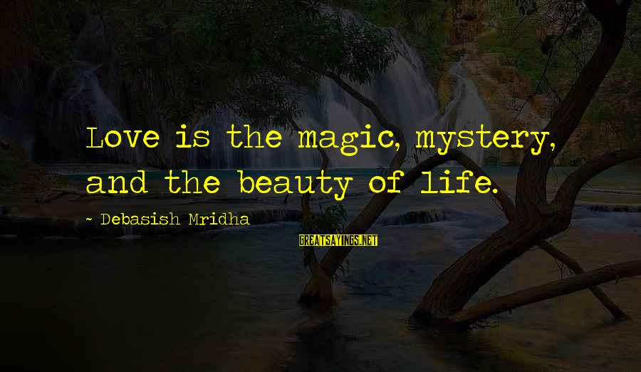 Mystery And Magic Sayings By Debasish Mridha: Love is the magic, mystery, and the beauty of life.