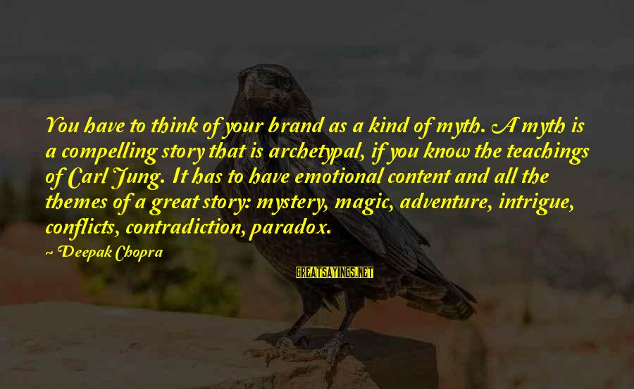 Mystery And Magic Sayings By Deepak Chopra: You have to think of your brand as a kind of myth. A myth is