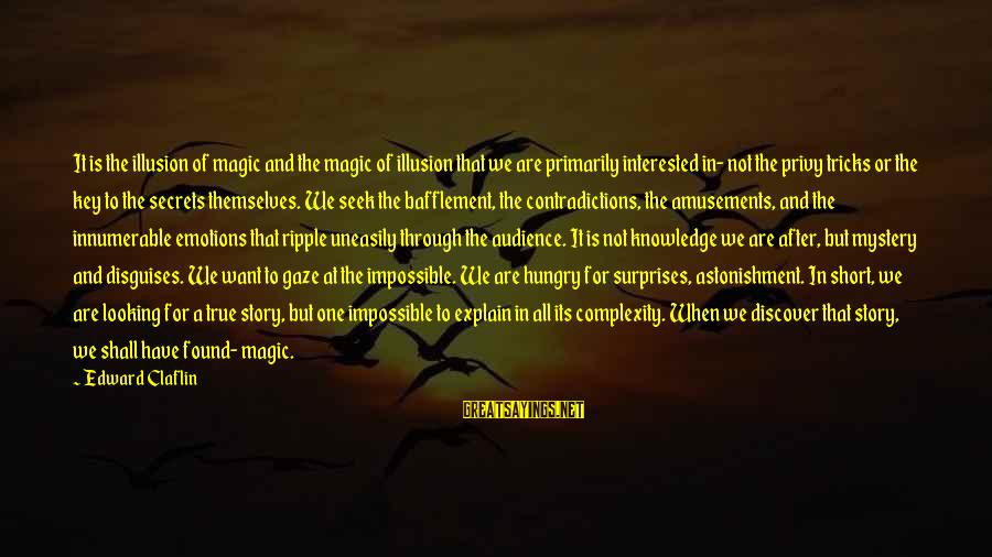 Mystery And Magic Sayings By Edward Claflin: It is the illusion of magic and the magic of illusion that we are primarily