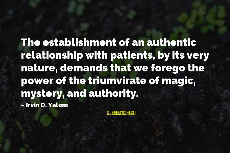 Mystery And Magic Sayings By Irvin D. Yalom: The establishment of an authentic relationship with patients, by its very nature, demands that we