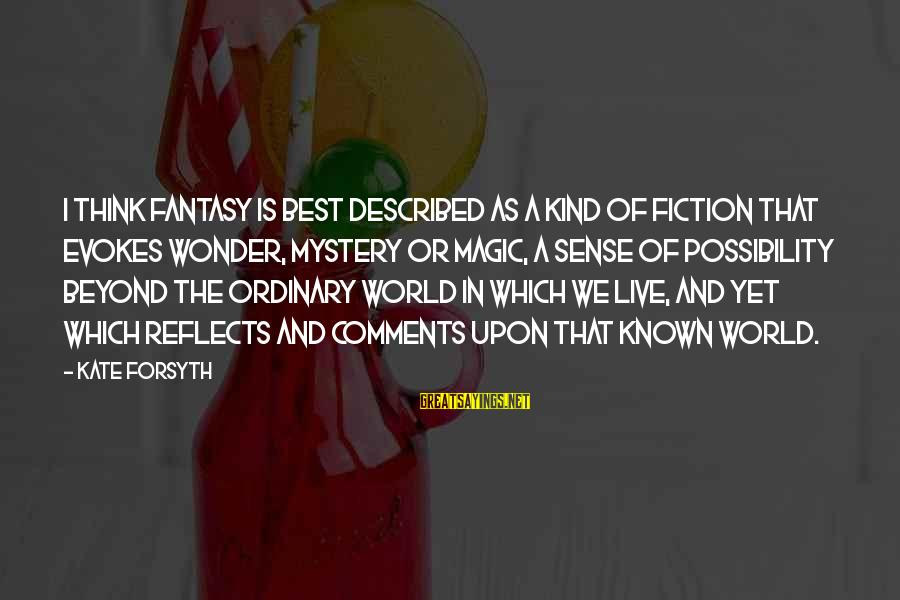 Mystery And Magic Sayings By Kate Forsyth: I think fantasy is best described as a kind of fiction that evokes wonder, mystery