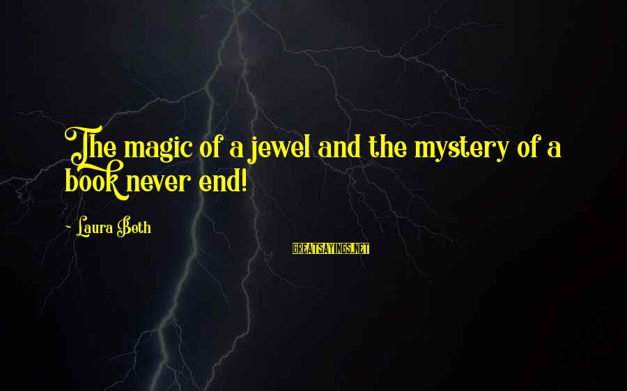 Mystery And Magic Sayings By Laura Beth: The magic of a jewel and the mystery of a book never end!