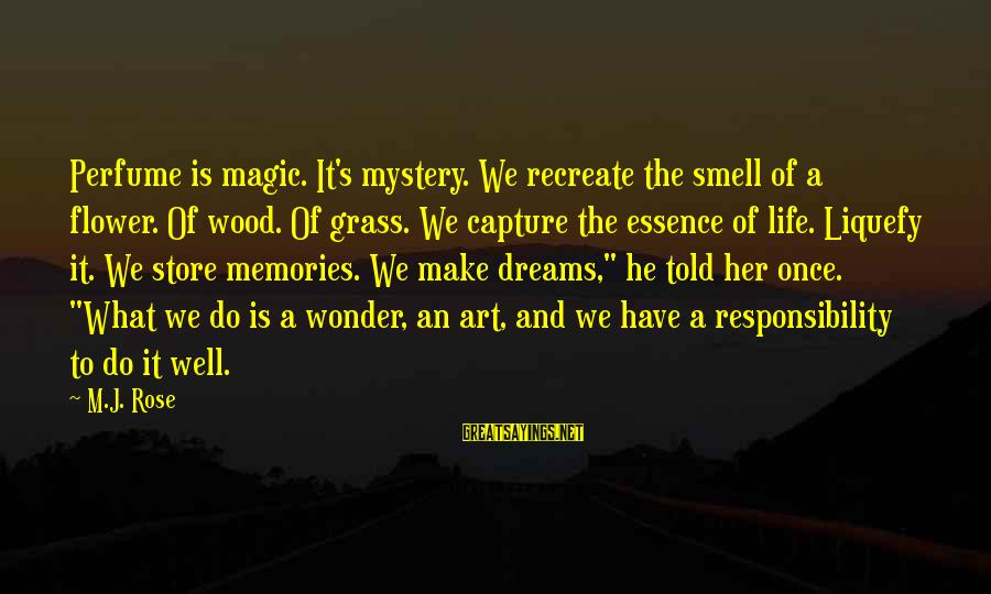 Mystery And Magic Sayings By M.J. Rose: Perfume is magic. It's mystery. We recreate the smell of a flower. Of wood. Of
