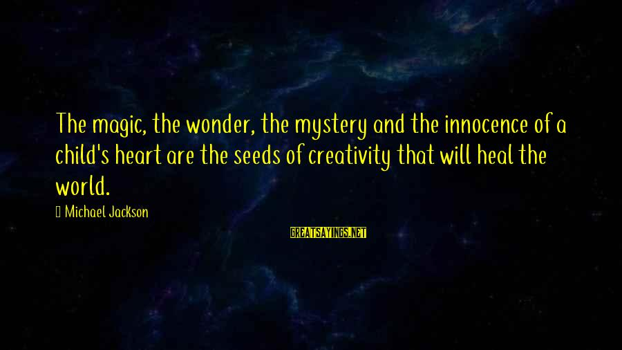 Mystery And Magic Sayings By Michael Jackson: The magic, the wonder, the mystery and the innocence of a child's heart are the