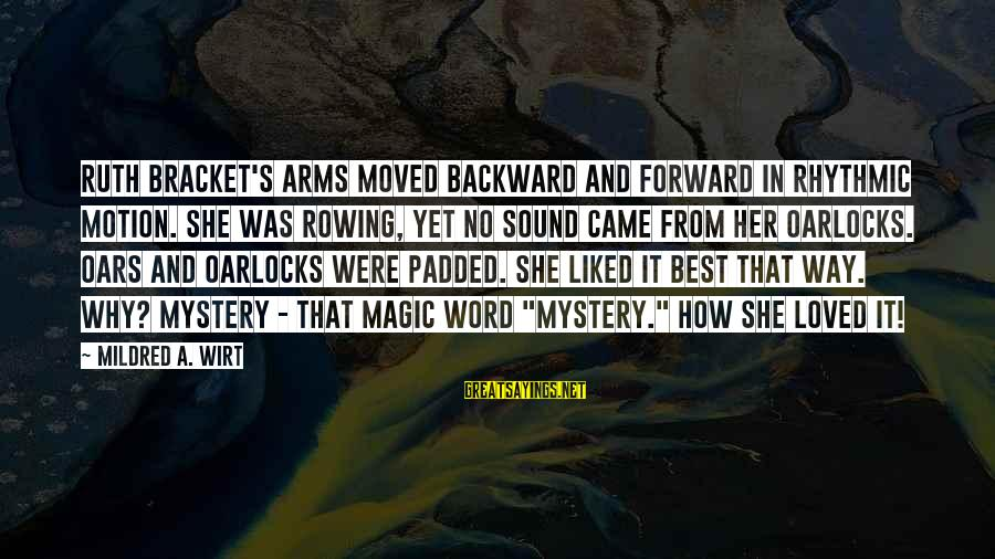 Mystery And Magic Sayings By Mildred A. Wirt: Ruth Bracket's arms moved backward and forward in rhythmic motion. She was rowing, yet no
