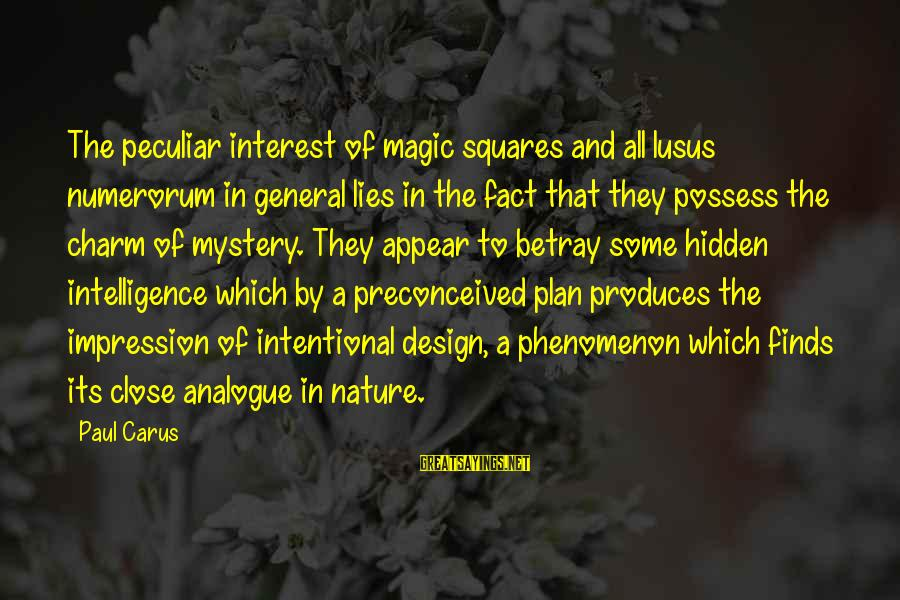 Mystery And Magic Sayings By Paul Carus: The peculiar interest of magic squares and all lusus numerorum in general lies in the