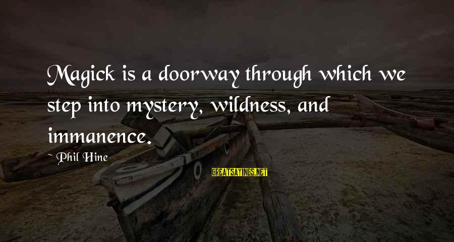 Mystery And Magic Sayings By Phil Hine: Magick is a doorway through which we step into mystery, wildness, and immanence.