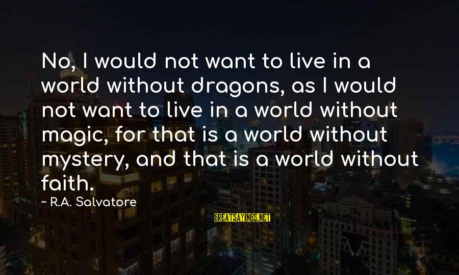 Mystery And Magic Sayings By R.A. Salvatore: No, I would not want to live in a world without dragons, as I would