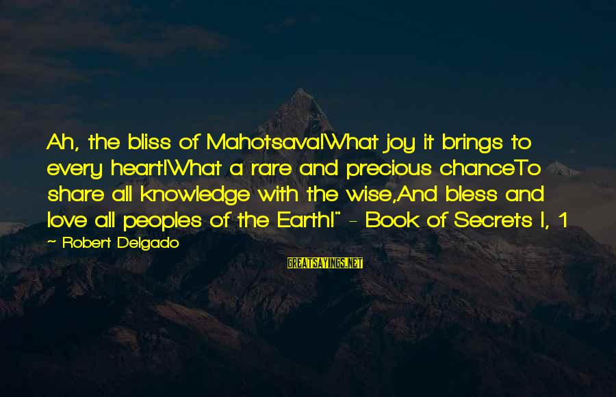 Mystery And Magic Sayings By Robert Delgado: Ah, the bliss of Mahotsava!What joy it brings to every heart!What a rare and precious