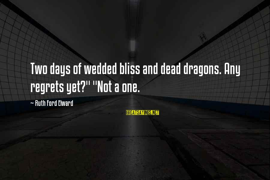 """Mystery And Magic Sayings By Ruth Ford Elward: Two days of wedded bliss and dead dragons. Any regrets yet?"""" """"Not a one."""
