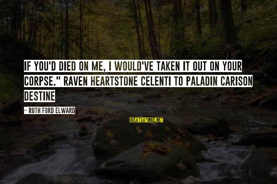 """Mystery And Magic Sayings By Ruth Ford Elward: If you'd died on me, I would've taken it out on your corpse."""" Raven Heartstone"""