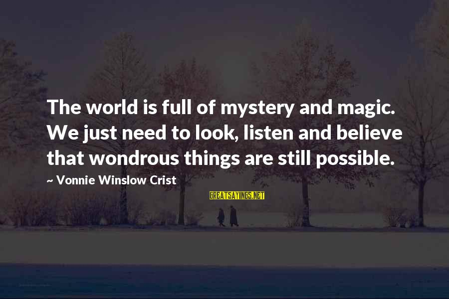 Mystery And Magic Sayings By Vonnie Winslow Crist: The world is full of mystery and magic. We just need to look, listen and