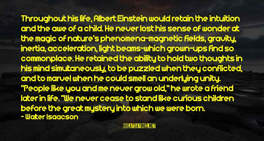 Mystery And Magic Sayings By Walter Isaacson: Throughout his life, Albert Einstein would retain the intuition and the awe of a child.