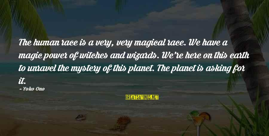 Mystery And Magic Sayings By Yoko Ono: The human race is a very, very magical race. We have a magic power of