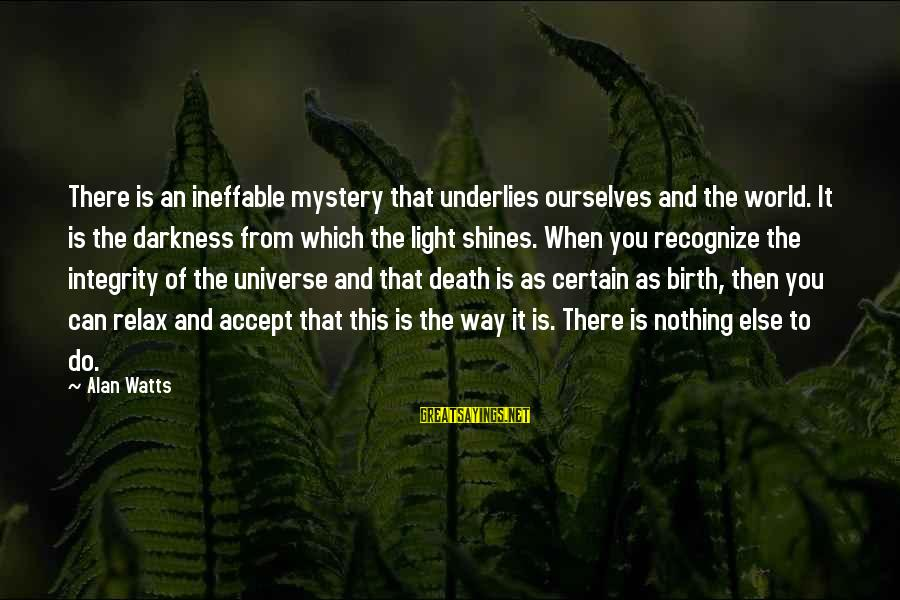 Mystery Of Death Sayings By Alan Watts: There is an ineffable mystery that underlies ourselves and the world. It is the darkness