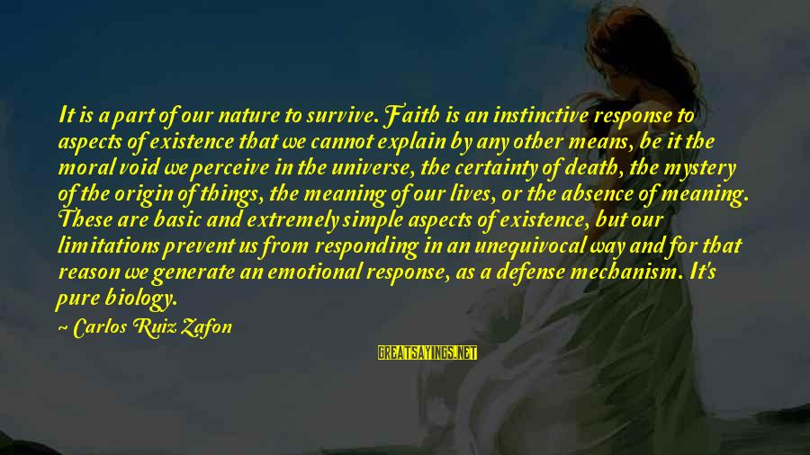 Mystery Of Death Sayings By Carlos Ruiz Zafon: It is a part of our nature to survive. Faith is an instinctive response to