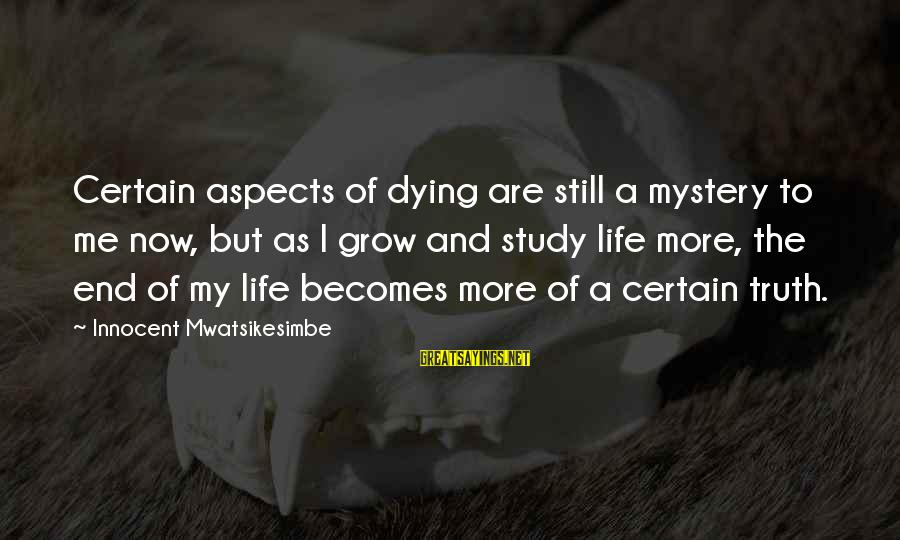 Mystery Of Death Sayings By Innocent Mwatsikesimbe: Certain aspects of dying are still a mystery to me now, but as I grow