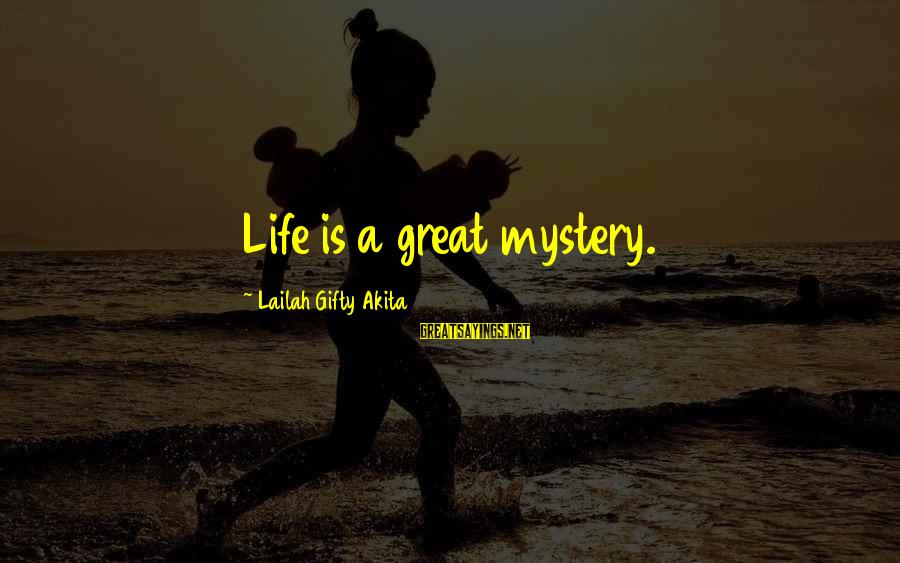 Mystery Of Death Sayings By Lailah Gifty Akita: Life is a great mystery.