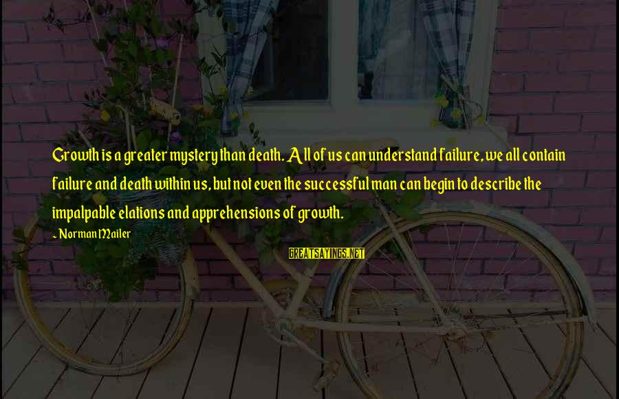 Mystery Of Death Sayings By Norman Mailer: Growth is a greater mystery than death. All of us can understand failure, we all