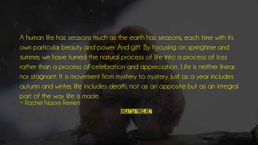 Mystery Of Death Sayings By Rachel Naomi Remen: A human life has seasons much as the earth has seasons, each time with its