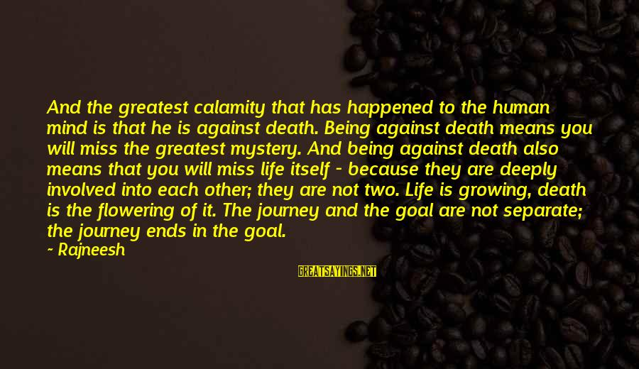 Mystery Of Death Sayings By Rajneesh: And the greatest calamity that has happened to the human mind is that he is