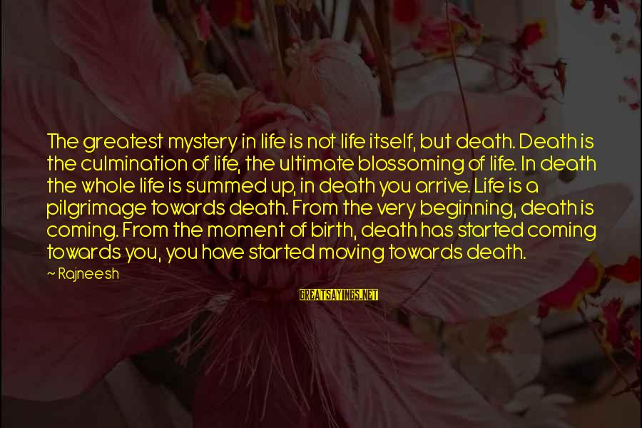 Mystery Of Death Sayings By Rajneesh: The greatest mystery in life is not life itself, but death. Death is the culmination