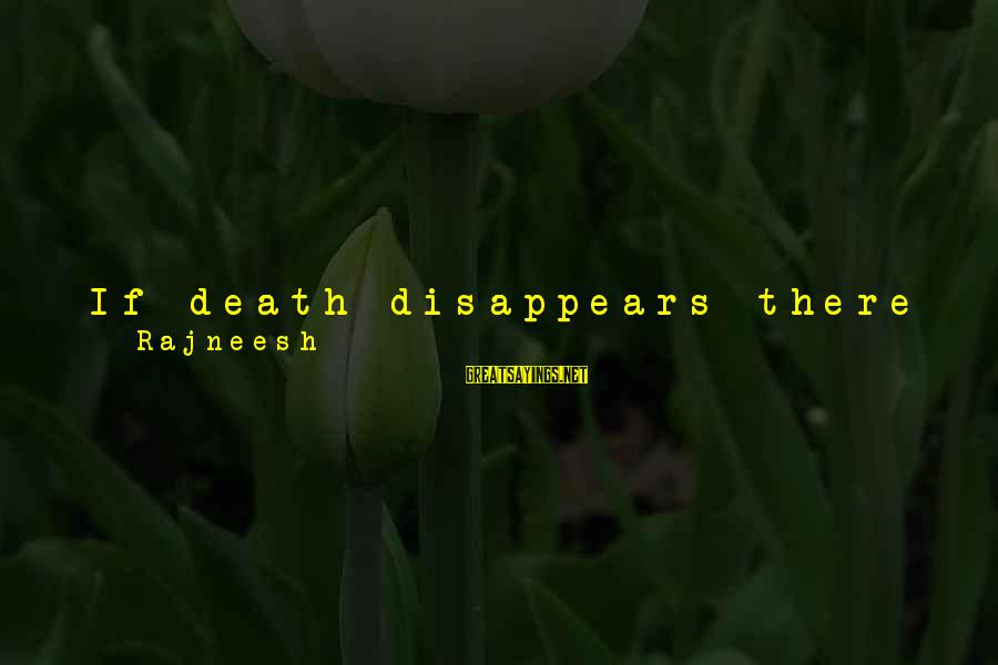 Mystery Of Death Sayings By Rajneesh: If death disappears there will be no mystery in life. That's why a dead thing