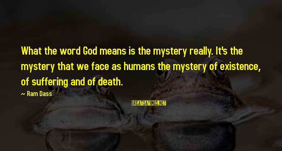Mystery Of Death Sayings By Ram Dass: What the word God means is the mystery really. It's the mystery that we face